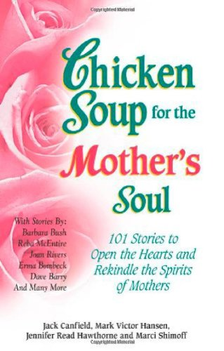 9781558744608: Chicken Soup for the Mother's Soul: 101 Stories to Open the Hearts and Rekindle the Spirits of Mothers (Chicken Soup for the Soul (Paperback Health Communications))