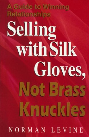 Selling With Silk Gloves, Not Brass Knuckles: Levine, Norman G.
