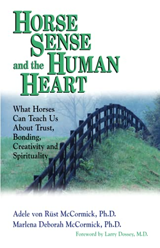 Horse Sense and the Human Heart: What Horses Can Teach Us About Trust, Bonding, Creativity and Sp...