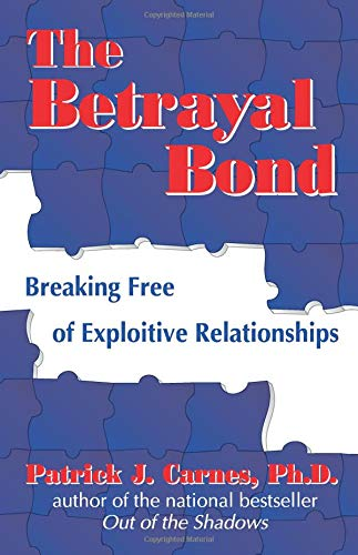 9781558745261: The Betrayal Bond: Breaking Free of Exploitive Relationships