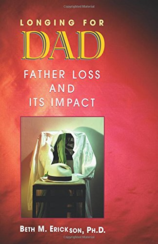 Longing for Dad: Father Loss and Its Impact: Erickson, Beth