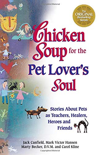 9781558745711: Chicken Soup for the Pet Lover's Soul: Stories About Pets as Teachers, Healers, Heroes and Friends (Chicken Soup for the Soul)