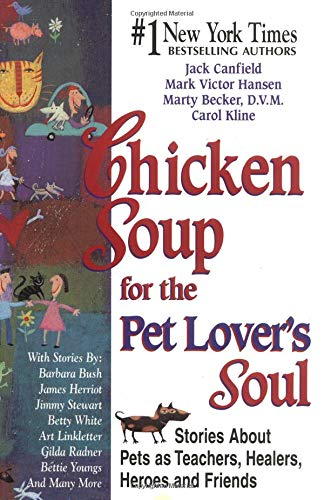 9781558745728: Chicken Soup for the Pet Lover's Soul: Stories About Pets As Teachers, Healers, Heroes and Friends (Chicken Soup for the Soul)