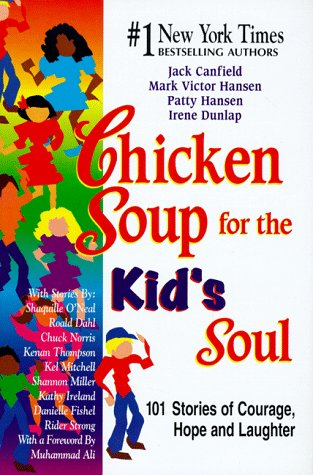9781558746084: Chicken Soup for the Kid's Soul: 101 Stories of Courage, Hope and Laughter (Chicken Soup for the Soul)
