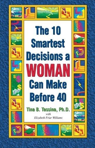 The 10 Smartest Decisions a Woman Can Make Before 40: Elizabeth Friar Williams; Tina B. Tessina