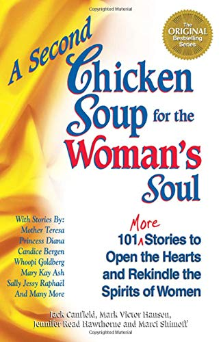 A Second Chicken Soup for the Woman's Soul: 101 More Stories to Open the Hearts and Rekindle ...
