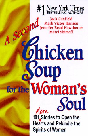 A Second Chicken Soup for the Woman's Soul: More Stories to Open the Hearts and Rekindle the ...