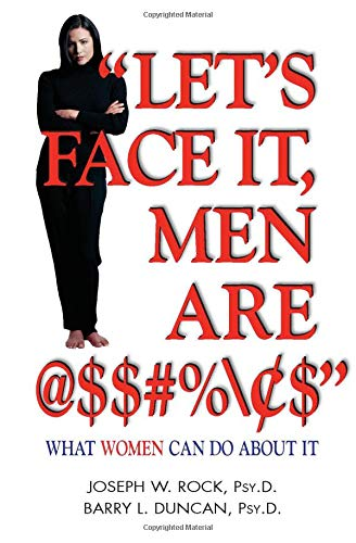 """Let's Face it, Men are @$#%"": What Women Can Do About It (9781558746251) by Joseph Rock; Barry Duncan"