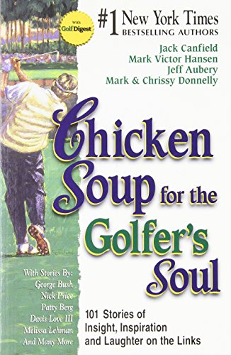 9781558746589: Chicken Soup for the Golfer's Soul: 101 Stories of Insight, Inspiration and Laughter on the Links (Chicken Soup for the Soul)