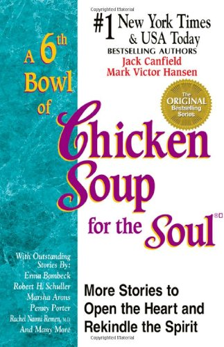 9781558746626: A 6th Bowl of Chicken Soup for the Soul: More Stories to Open the Heart And Rekindle The Spirit