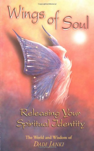 Wings of Soul: Releasing Your Spiritual Identity: Janki, Dadi