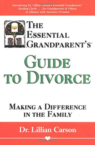 The Essential Grandparent's Guide To Divorce: Making A Difference In The Family