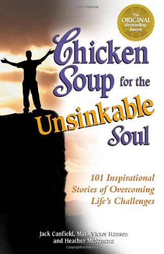 Chicken Soup for the Unsinkable Soul: 101 Stories (1558746986) by Jack Canfield; Mark Victor Hansen; Heather McNamara