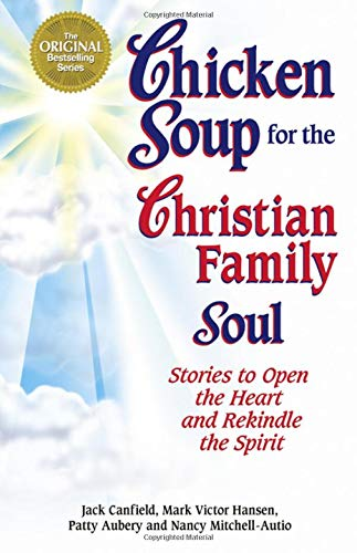 Chicken Soup for the Christian Family Soul: Stories to Open the Heart and Rekindle the Spirit (Chicken Soup for the Soul) (1558747141) by Canfield, Jack; Hansen, Mark Victor; Aubery, Patty; Autio, Nancy Mitchell