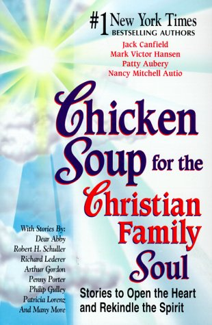 9781558747159: Chicken Soup for the Christian Family Soul: Stories to Open the Heart and Rekindle the Spirit (Chicken Soup for the Soul)