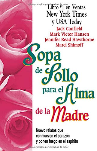 Sopa de Pollo para el Alma de la Madre: Nuevo relatos que conmueven el corazón y ponen fuego en el espíritu (Chicken Soup for the Soul) (Spanish Edition) (1558747303) by Jack Canfield; Mark Victor Hansen; Jennifer Read Hawthorne; Marci Shimoff