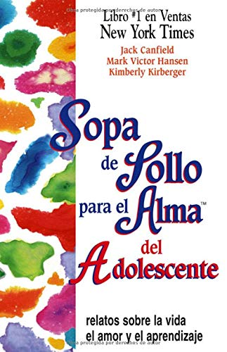 9781558747326: Sopa de Pollo para el Alma del Adolescente: Relatos sobre la vida el amor y el aprendizaje (Chicken Soup for the Soul) (Spanish Edition)