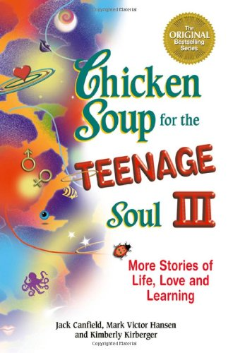 Chicken Soup for the Teenage Soul III: More Stories of Life, Love and Learning (Chicken Soup for ...