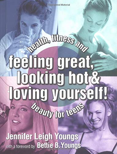 Feeling Great, Looking Hot and Loving Yourself!: Jennifer Leigh Youngs;