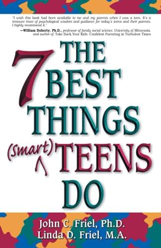 The 7 Best Things Smart Teens Do: Friel, John, Friel, Linda D.