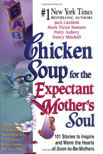 9781558747975: Chicken Soup for the Expectant Mother's Soul: 101 Stories to Inspire and Warm the Hearts of Soon-to-Be Mothers (Chicken Soup for the Soul)