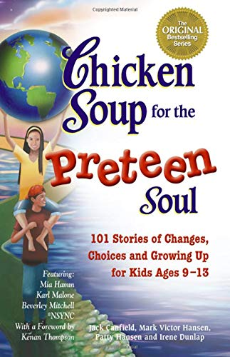9781558748002: Chicken Soup for the Preteen Soul: 101 Stories of Changes, Choices and Growing Up for Kids, ages 9-13 (Chicken Soup for the Soul)