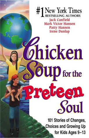 Chicken Soup for the Preteen Soul: 101 Stories of Changes, Choices and Growing Up for Kids, ages 9-13 (Chicken Soup for the Soul) (1558748016) by Irene Dunlap; Jack Canfield; Mark Victor Hansen; Patty Hansen