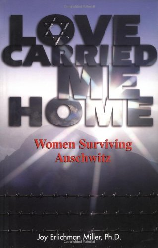 Love Carried Me Home: Women Surviving Auschwitz (1558748245) by Miller, Joy