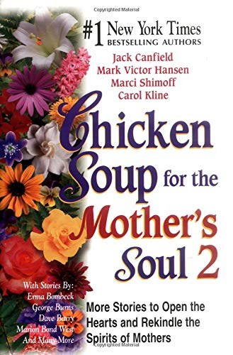 Chicken Soup for the Mother's Soul 2: More Stories to Open the Hearts and Rekindle the Spirits of Mothers (1558748911) by Jack Canfield; Mark Victor Hansen; Marci Shimoff; Carol Kline