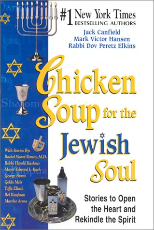Chicken Soup for the Jewish Soul: 101 Stories to Open the Heart and Rekindle the Spirit (Chicken Soup for the Soul) (1558748997) by Dov Elkins; Jack Canfield; Mark Victor Hansen