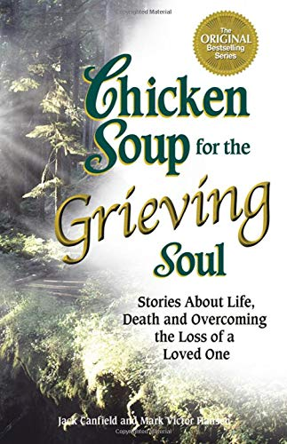 9781558749023: Chicken Soup for the Grieving Soul: Stories About Life, Death and Overcoming the Loss of a Loved One (Chicken Soup for the Soul)