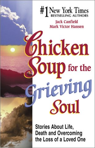 9781558749030: Chicken Soup for the Grieving Soul: Stories about Life, Death and Overcoming the Loss of a Loved One