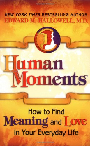 9781558749108: Human Moments: How to Find Meaning and Love in Your Everyday Life