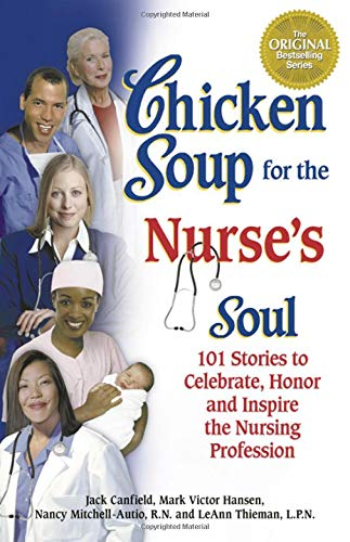 Chicken Soup for the Nurse's Soul: 101 Stories to Celebrate, Honour and Inspire the Nursing Profe...