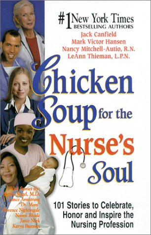 9781558749344: Chicken Soup for the Nurse's Soul: 101 Stories to Celebrate, Honor and Inspire the Nursing Profession (Chicken Soup for the Soul)