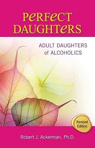 Perfect Daughters: Adult Daughters of Alcoholics: Ackerman, Robert