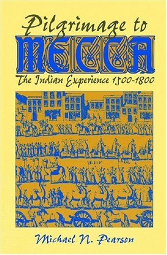 Pilgrimage to Mecca: The Indian Experience, 1500-1800: Pearson, M. N.