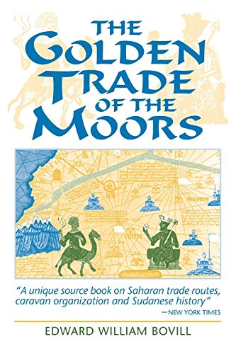 The Golden Trade of the Moors: West African Kingdoms in the Fourteenth Century: Bovill, E. W.