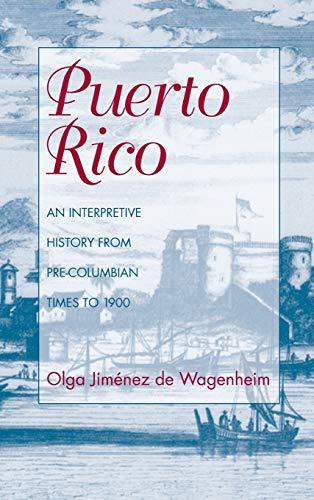 Puerto Rico: An Interpretive History from Pre-Columbian: Olga Jimenez De