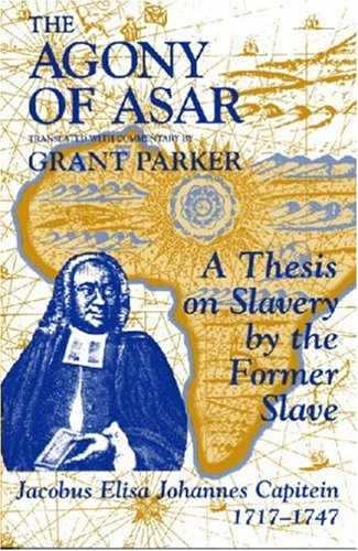 9781558761254: The Agony of Asar: A Thesis on Slavery by the Former Slave, Jacobus Elisa Johannes Capitein, 1717-1747
