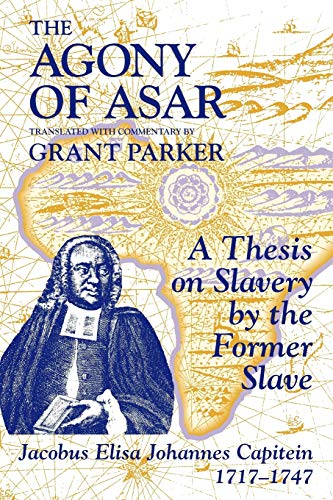 9781558761261: The Agony of Asar: A Thesis on Slavery by the Former Slave, Jacobus Elisa Johannes Capitein, 1717-1747