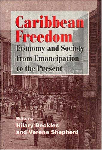 Caribbean Freedom: Economy and Society from Emancipation
