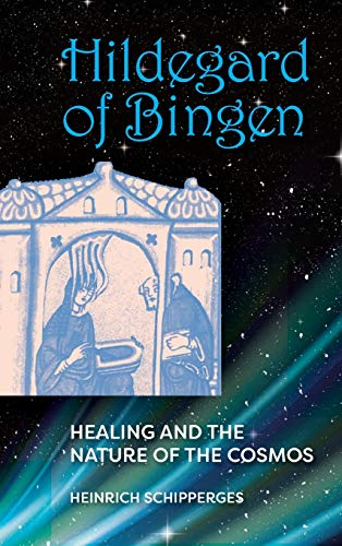 Hildegard of Bingen: Healing and the Nature of the Cosmos: Schipperges, Heinrich