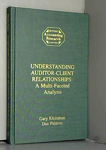 Understanding Auditor-Client Relationships: A Multi-Faceted Analysis (Rutgers: Kleinman, Gary, Palmon,
