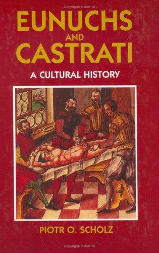 Eunuchs and Castrati: The Emasculation of Eros (Hardback): Piotr O. Scholz