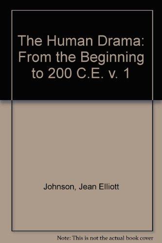 The Human Drama: From the Beginning to 500 C.E (v. 1): Johnson, Jean, Johnson, Donald James