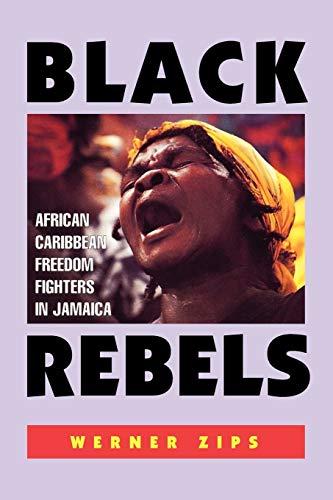 9781558762138: Black Rebels: African-Caribbean Freedom Fighters in Jamaica
