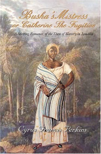 9781558762862: Busha's Mistress or Catherine the Fugitive: A Stirring Romance of the Days of Slavery in Jamaica