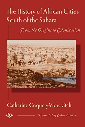The History Of African Cities South Of The Sahara: Coquery-Vidrovitch, Catherine