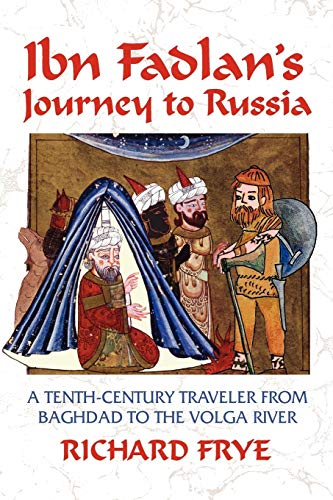 IBN FADLAN'S JOURNEY TO RUSSIA. A TENTH-CENTURY TRAVELER FROM BAGHDAD TO THE VOLGA RIVER